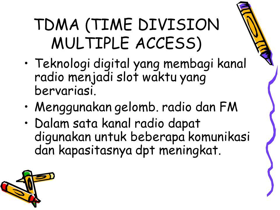 TDMA (TIME DIVISION MULTIPLE ACCESS) •Teknologi digital yang membagi kanal radio menjadi slot waktu yang bervariasi.