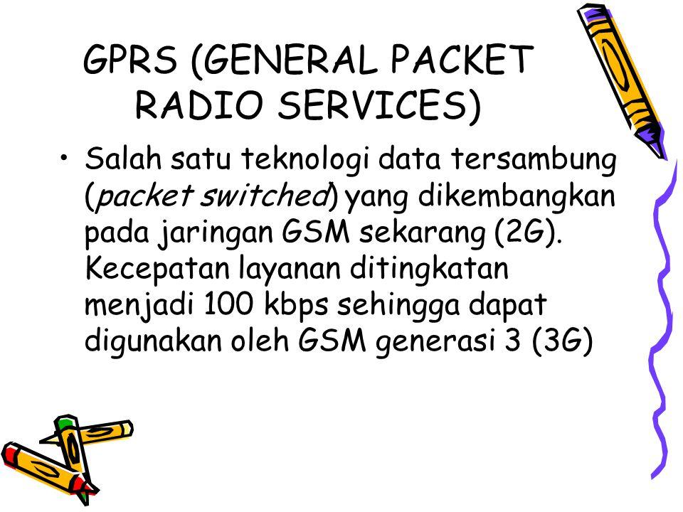 GPRS (GENERAL PACKET RADIO SERVICES) •Salah satu teknologi data tersambung (packet switched) yang dikembangkan pada jaringan GSM sekarang (2G).