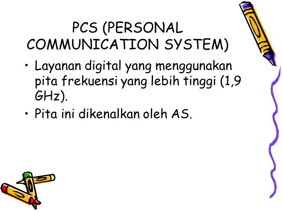 PCS (PERSONAL COMMUNICATION SYSTEM) •Layanan digital yang menggunakan pita frekuensi yang lebih tinggi (1,9 GHz).
