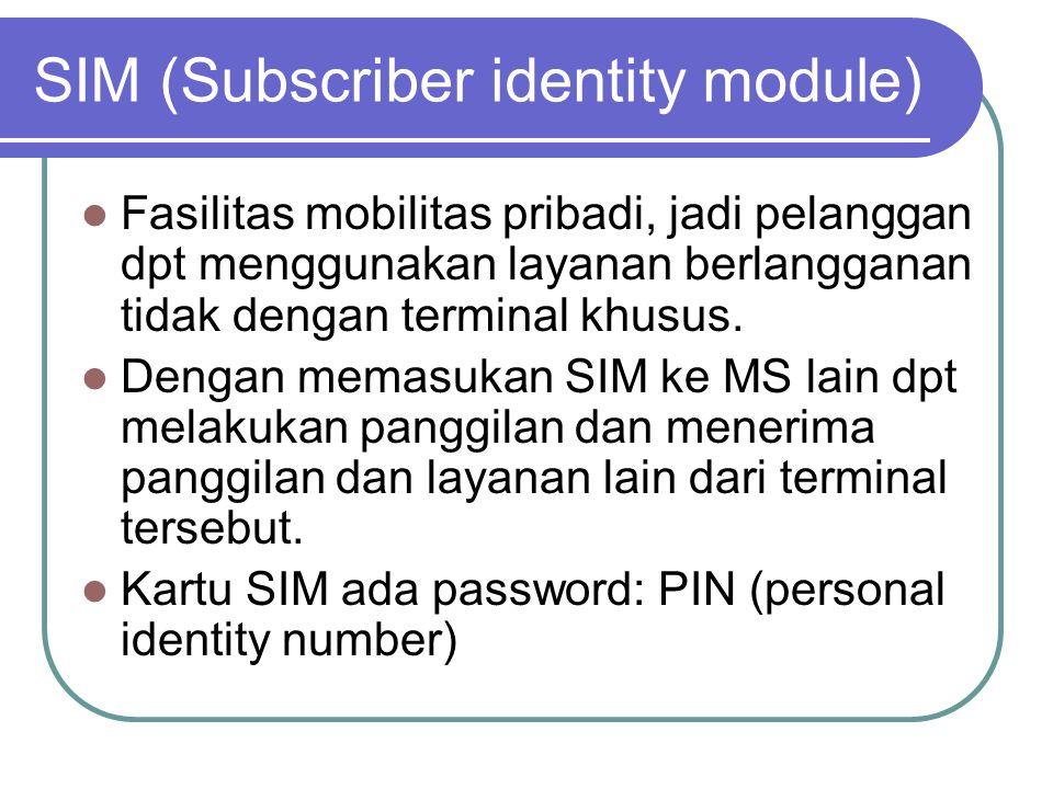 SIM (Subscriber identity module)  Fasilitas mobilitas pribadi, jadi pelanggan dpt menggunakan layanan berlangganan tidak dengan terminal khusus.