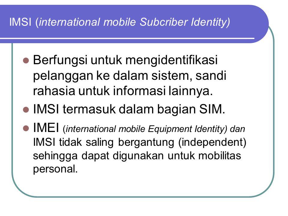 IMSI (international mobile Subcriber Identity)  Berfungsi untuk mengidentifikasi pelanggan ke dalam sistem, sandi rahasia untuk informasi lainnya.