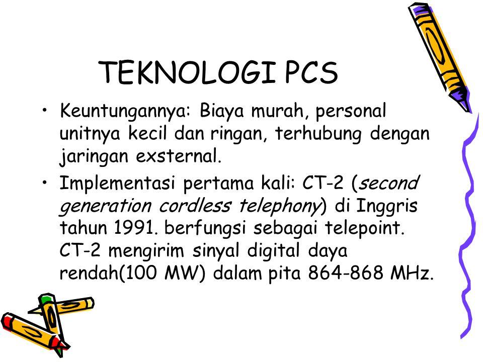 TEKNOLOGI PCS •Keuntungannya: Biaya murah, personal unitnya kecil dan ringan, terhubung dengan jaringan exsternal.