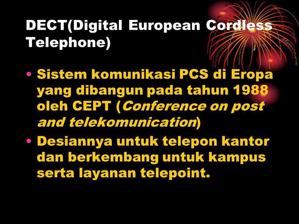 DECT(Digital European Cordless Telephone) •Sistem komunikasi PCS di Eropa yang dibangun pada tahun 1988 oleh CEPT (Conference on post and telekomunication) •Desiannya untuk telepon kantor dan berkembang untuk kampus serta layanan telepoint.