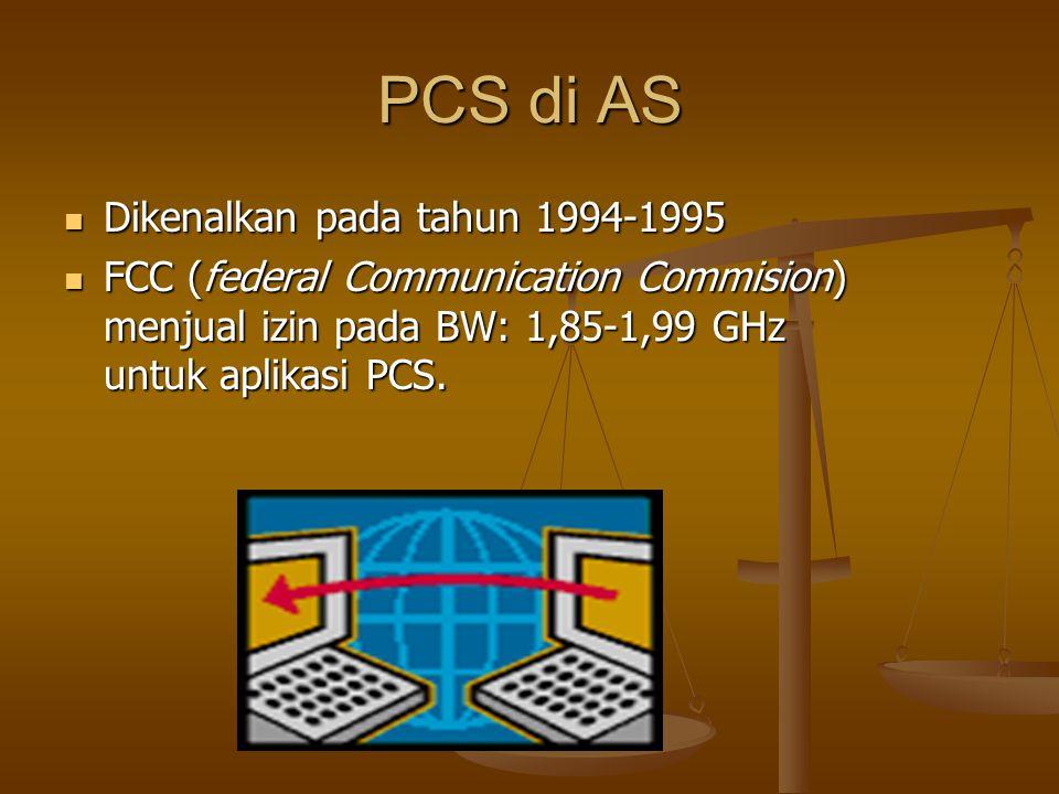PCS di AS  Dikenalkan pada tahun 1994-1995  FCC (federal Communication Commision) menjual izin pada BW: 1,85-1,99 GHz untuk aplikasi PCS.