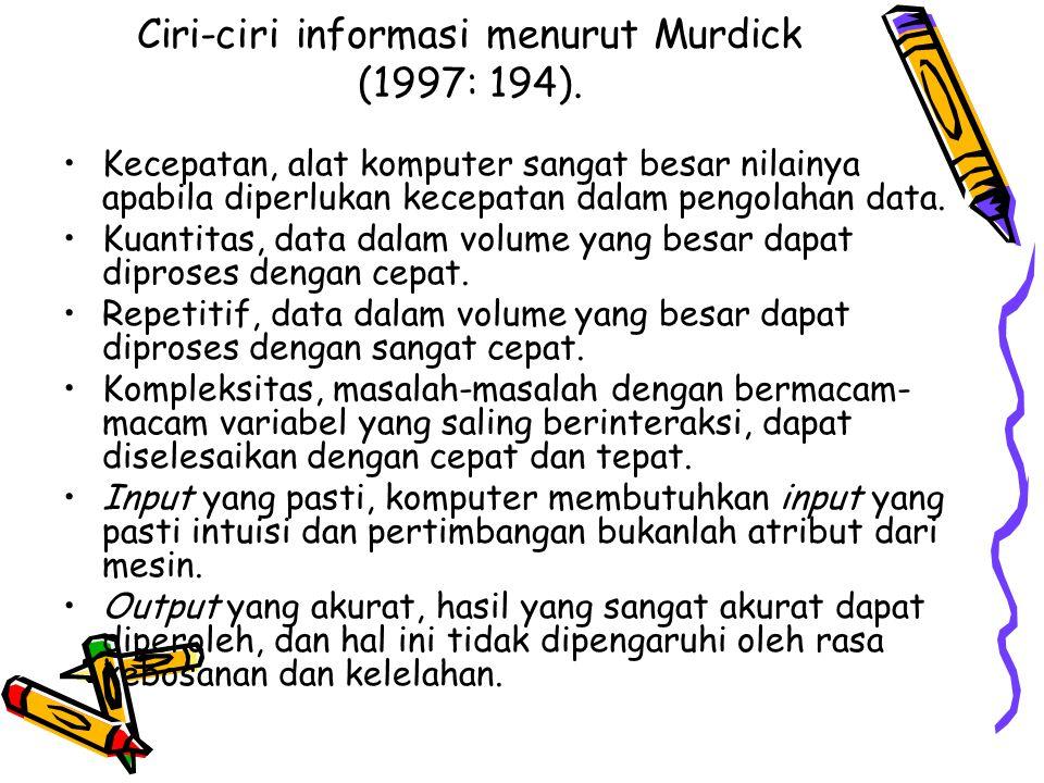 Ciri-ciri informasi menurut Murdick (1997: 194).