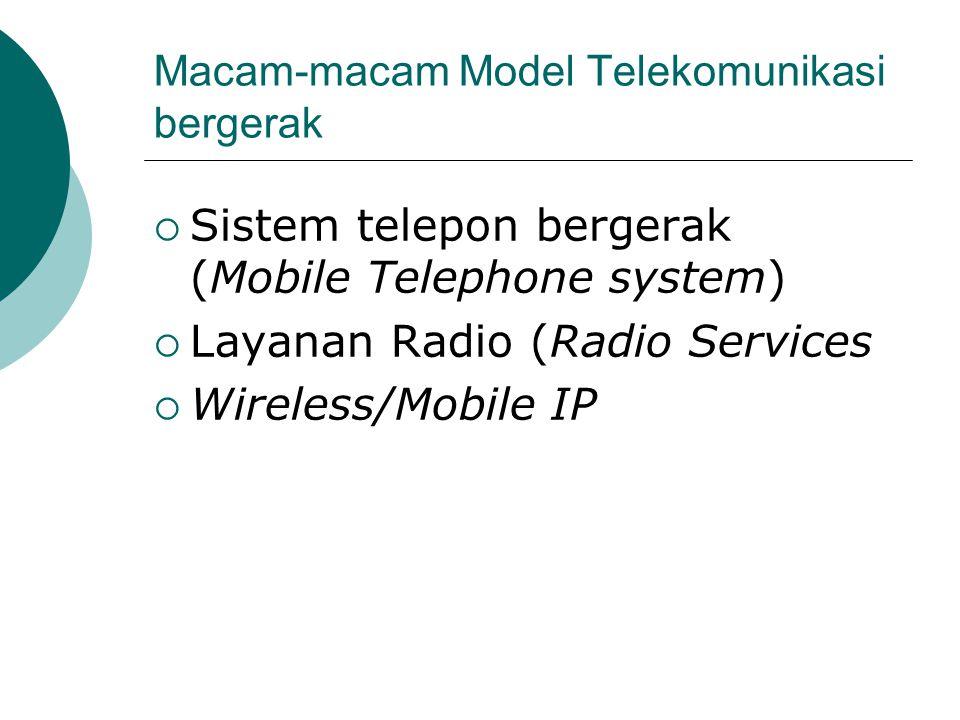 Macam-macam Model Telekomunikasi bergerak  Sistem telepon bergerak (Mobile Telephone system)  Layanan Radio (Radio Services  Wireless/Mobile IP