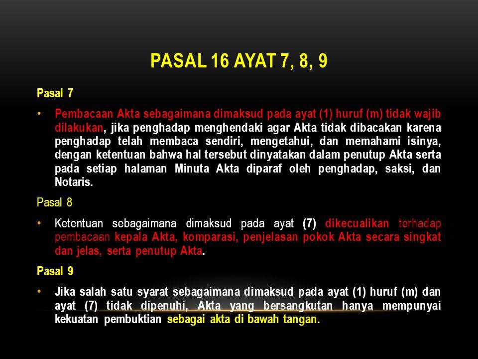 PASAL 16 AYAT 7, 8, 9 Pasal 7 • Pembacaan Akta sebagaimana dimaksud pada ayat (1) huruf (m) tidak wajib dilakukan, jika penghadap menghendaki agar Akt