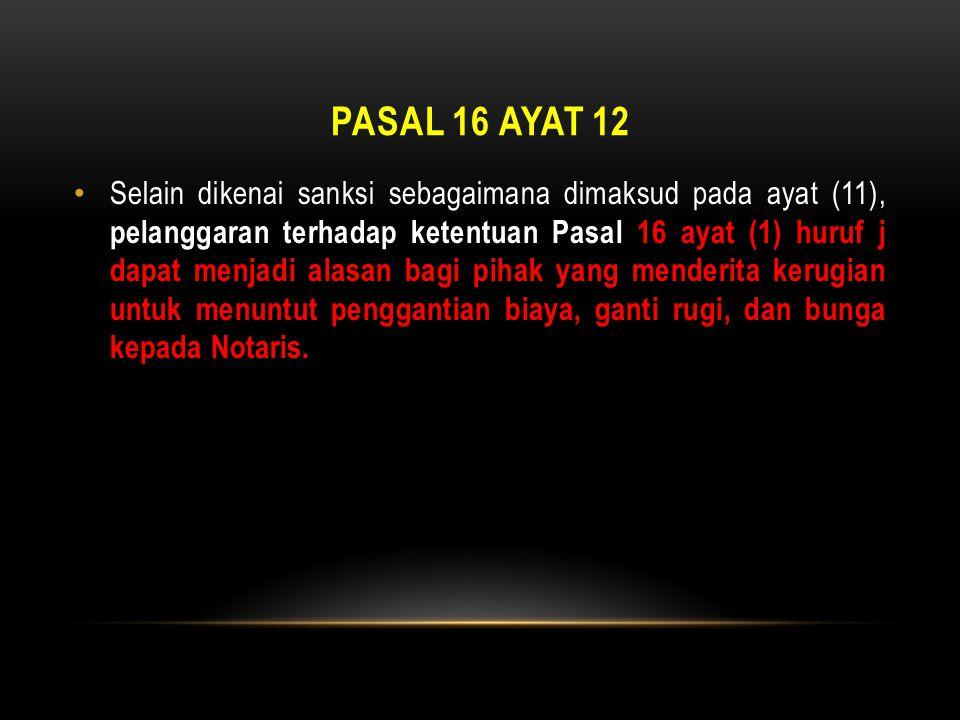 PASAL 16 AYAT 12 • Selain dikenai sanksi sebagaimana dimaksud pada ayat (11), pelanggaran terhadap ketentuan Pasal 16 ayat (1) huruf j dapat menjadi a