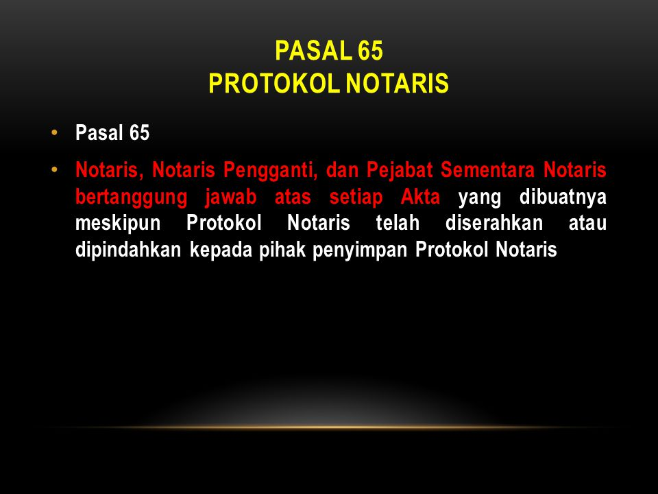 PASAL 65 PROTOKOL NOTARIS • Pasal 65 • Notaris, Notaris Pengganti, dan Pejabat Sementara Notaris bertanggung jawab atas setiap Akta yang dibuatnya mes