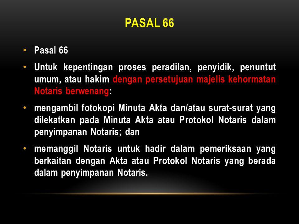 PASAL 66 • Pasal 66 • Untuk kepentingan proses peradilan, penyidik, penuntut umum, atau hakim dengan persetujuan majelis kehormatan Notaris berwenang: