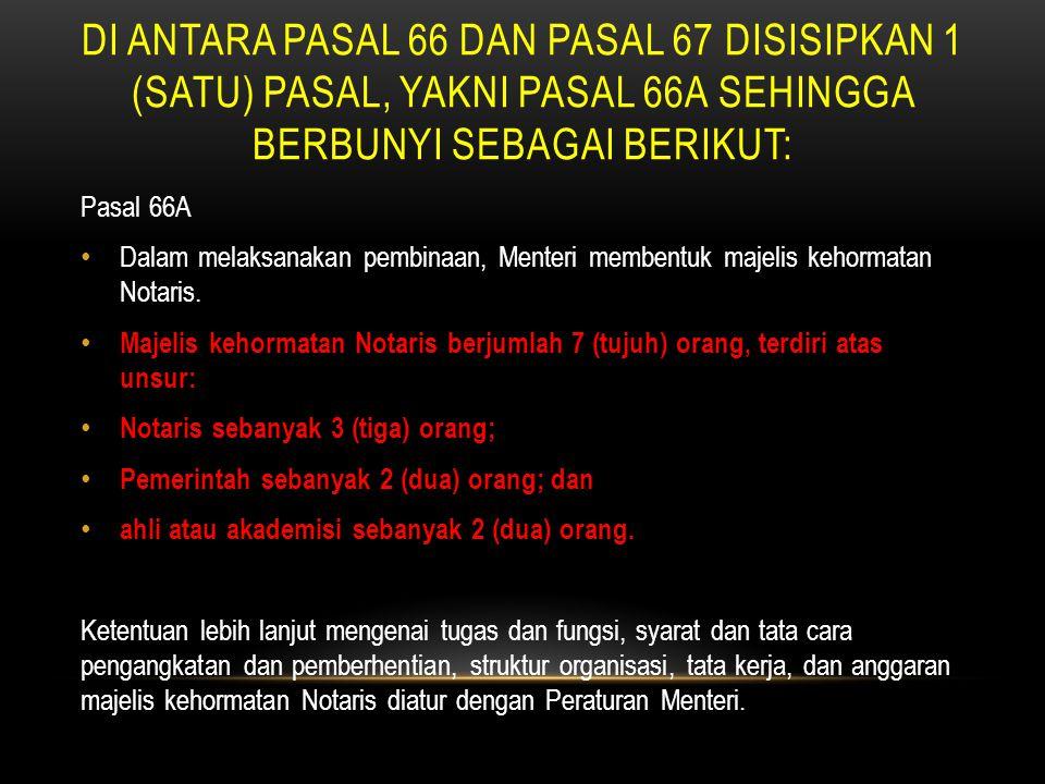 DI ANTARA PASAL 66 DAN PASAL 67 DISISIPKAN 1 (SATU) PASAL, YAKNI PASAL 66A SEHINGGA BERBUNYI SEBAGAI BERIKUT: Pasal 66A • Dalam melaksanakan pembinaan