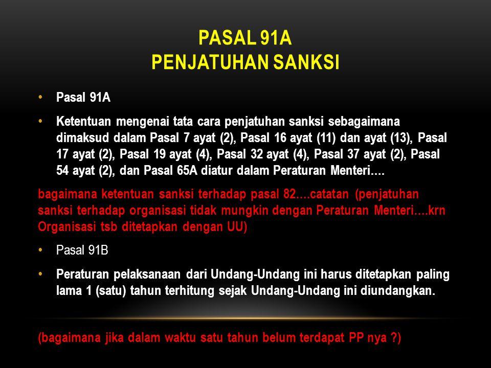 PASAL 91A PENJATUHAN SANKSI • Pasal 91A • Ketentuan mengenai tata cara penjatuhan sanksi sebagaimana dimaksud dalam Pasal 7 ayat (2), Pasal 16 ayat (1
