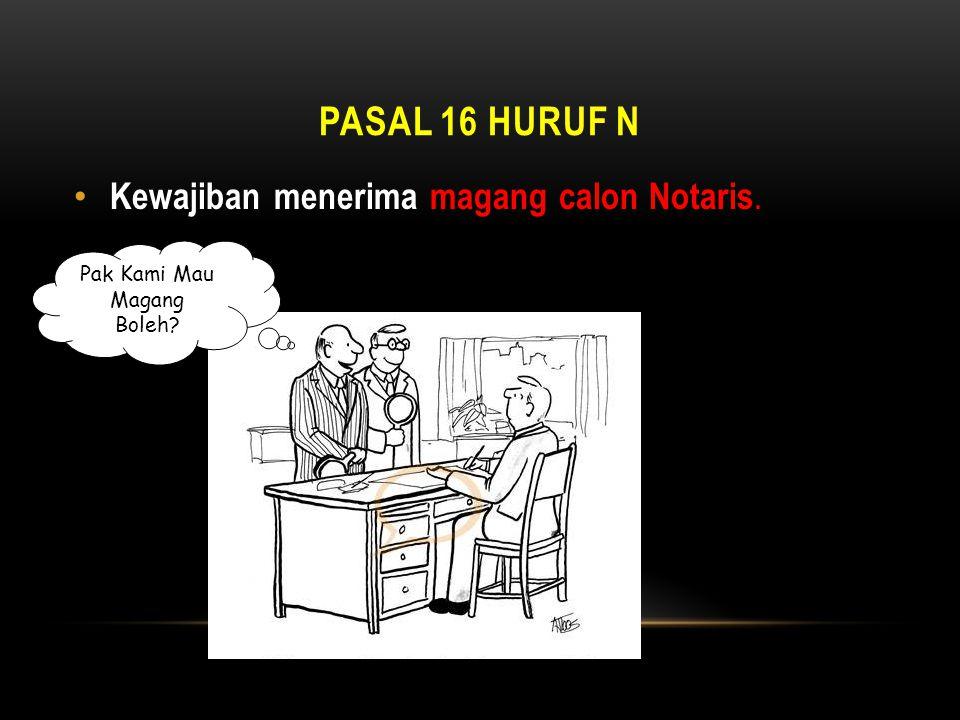PASAL 16 HURUF N • Kewajiban menerima magang calon Notaris. Pak Kami Mau Magang Boleh?