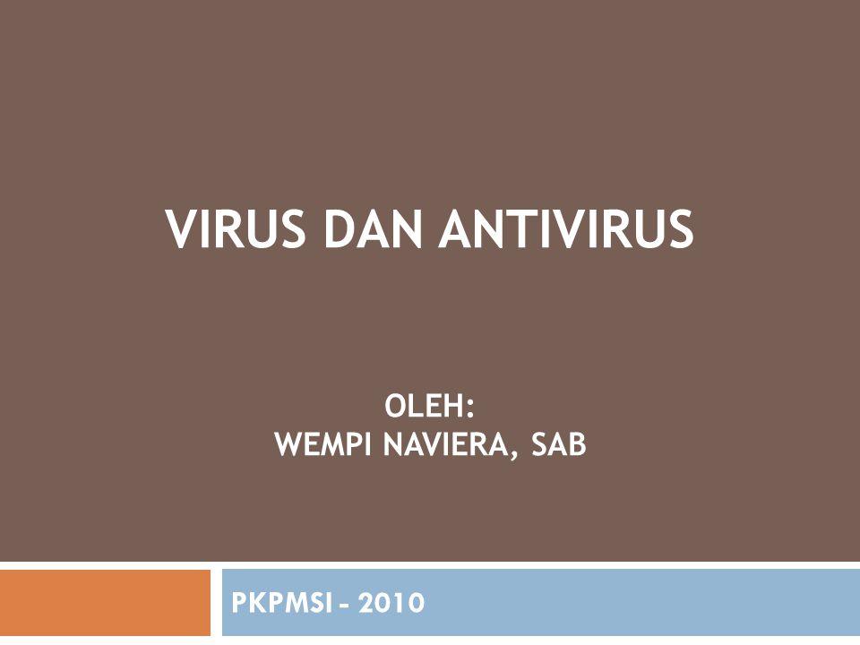 VIRUS DAN ANTIVIRUS OLEH: WEMPI NAVIERA, SAB PKPMSI - 2010