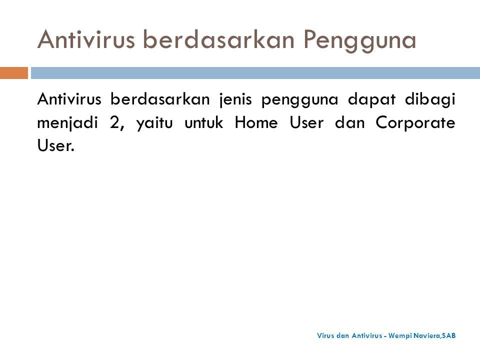 Antivirus berdasarkan Pengguna Antivirus berdasarkan jenis pengguna dapat dibagi menjadi 2, yaitu untuk Home User dan Corporate User.
