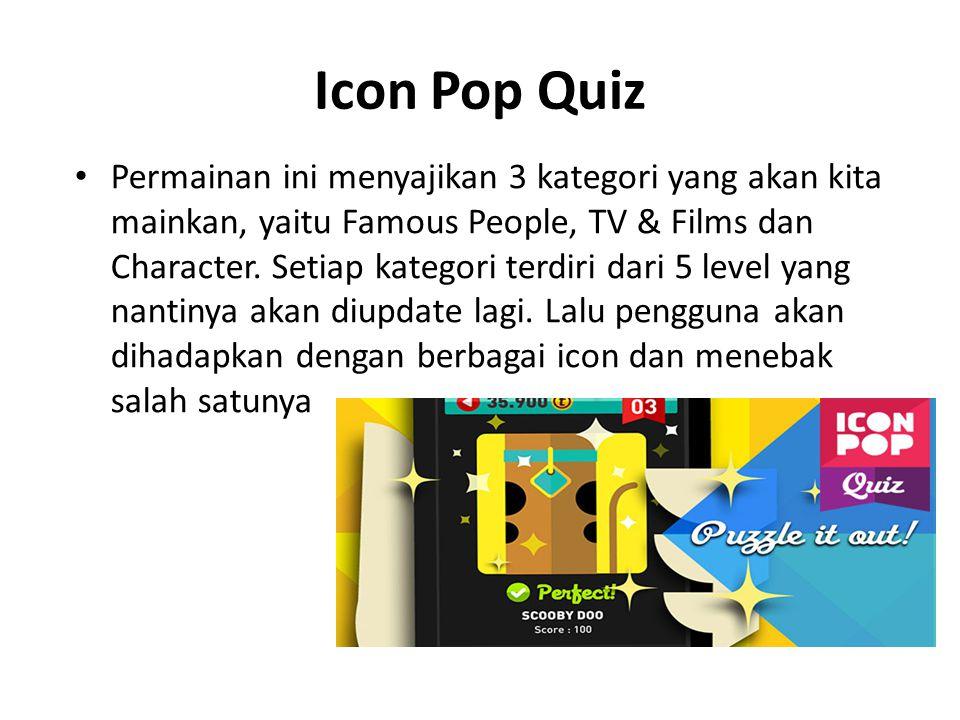 Icon Pop Quiz • Permainan ini menyajikan 3 kategori yang akan kita mainkan, yaitu Famous People, TV & Films dan Character. Setiap kategori terdiri dar