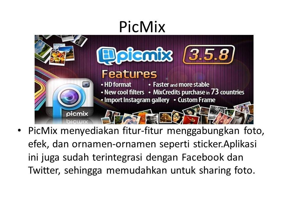 PicMix • PicMix menyediakan fitur-fitur menggabungkan foto, efek, dan ornamen-ornamen seperti sticker.Aplikasi ini juga sudah terintegrasi dengan Face