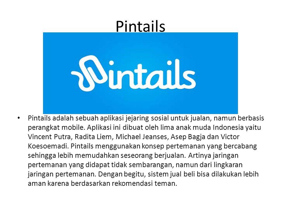 Pintails • Pintails adalah sebuah aplikasi jejaring sosial untuk jualan, namun berbasis perangkat mobile. Aplikasi ini dibuat oleh lima anak muda Indo