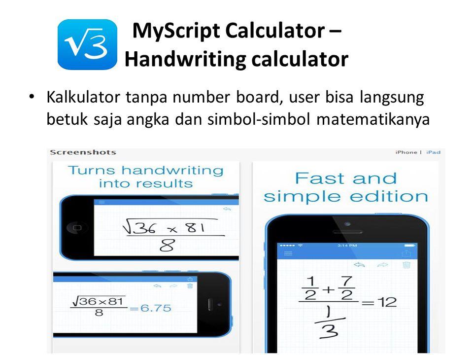 MyScript Calculator – Handwriting calculator • Kalkulator tanpa number board, user bisa langsung betuk saja angka dan simbol-simbol matematikanya