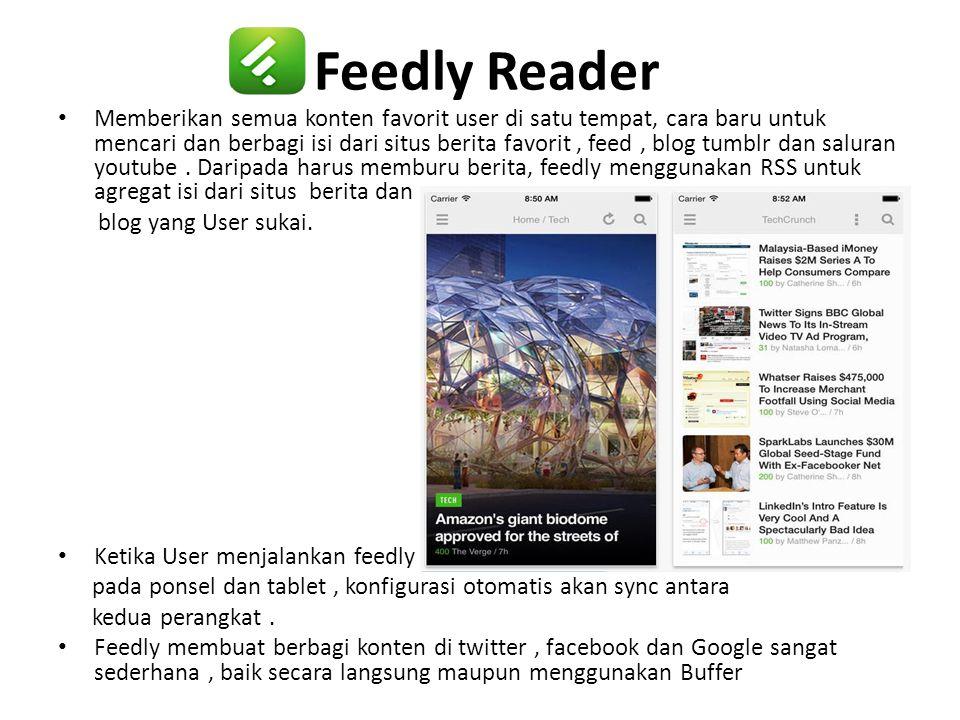 Feedly Reader • Memberikan semua konten favorit user di satu tempat, cara baru untuk mencari dan berbagi isi dari situs berita favorit, feed, blog tum