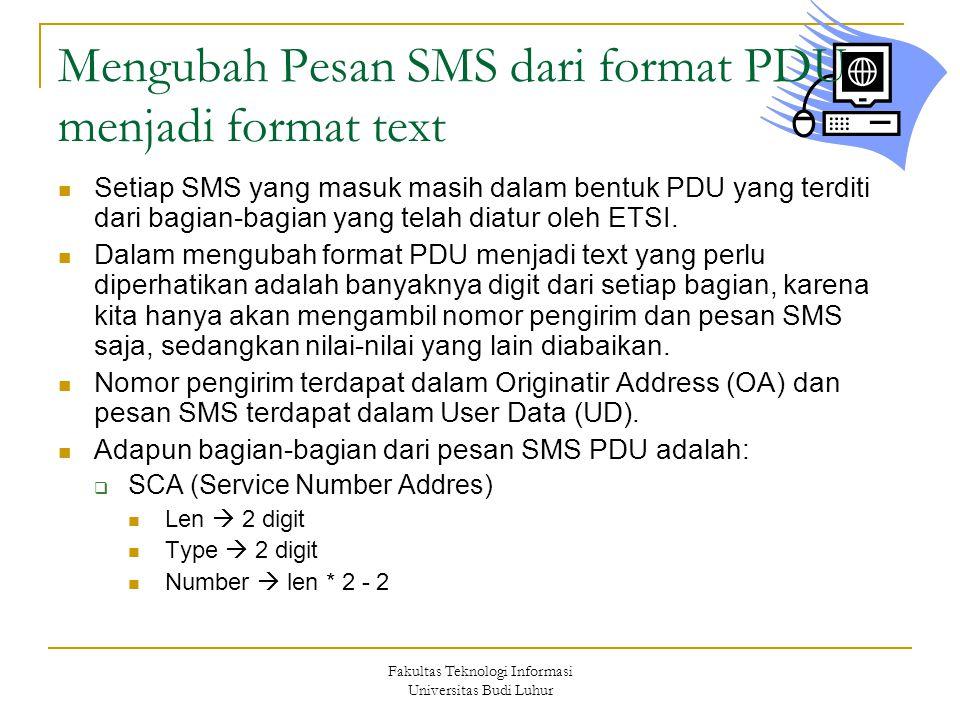 Fakultas Teknologi Informasi Universitas Budi Luhur Mengubah Pesan SMS dari format PDU menjadi format text  Setiap SMS yang masuk masih dalam bentuk PDU yang terditi dari bagian-bagian yang telah diatur oleh ETSI.