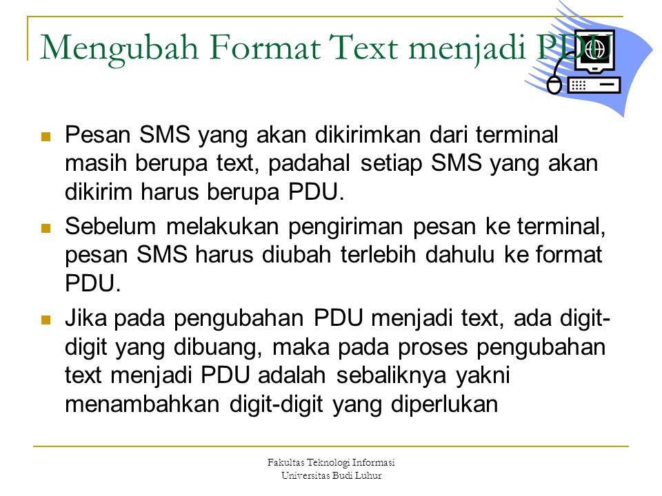 Fakultas Teknologi Informasi Universitas Budi Luhur Mengubah Format Text menjadi PDU  Pesan SMS yang akan dikirimkan dari terminal masih berupa text, padahal setiap SMS yang akan dikirim harus berupa PDU.