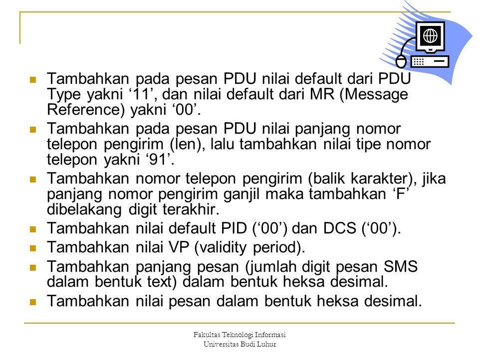 Fakultas Teknologi Informasi Universitas Budi Luhur  Tambahkan pada pesan PDU nilai default dari PDU Type yakni '11', dan nilai default dari MR (Message Reference) yakni '00'.