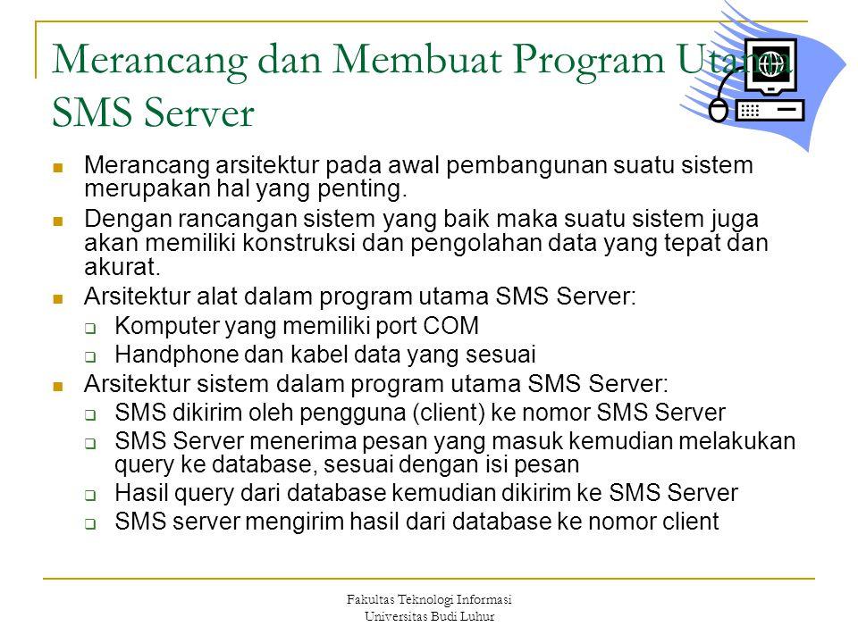 Fakultas Teknologi Informasi Universitas Budi Luhur Merancang dan Membuat Program Utama SMS Server  Merancang arsitektur pada awal pembangunan suatu sistem merupakan hal yang penting.
