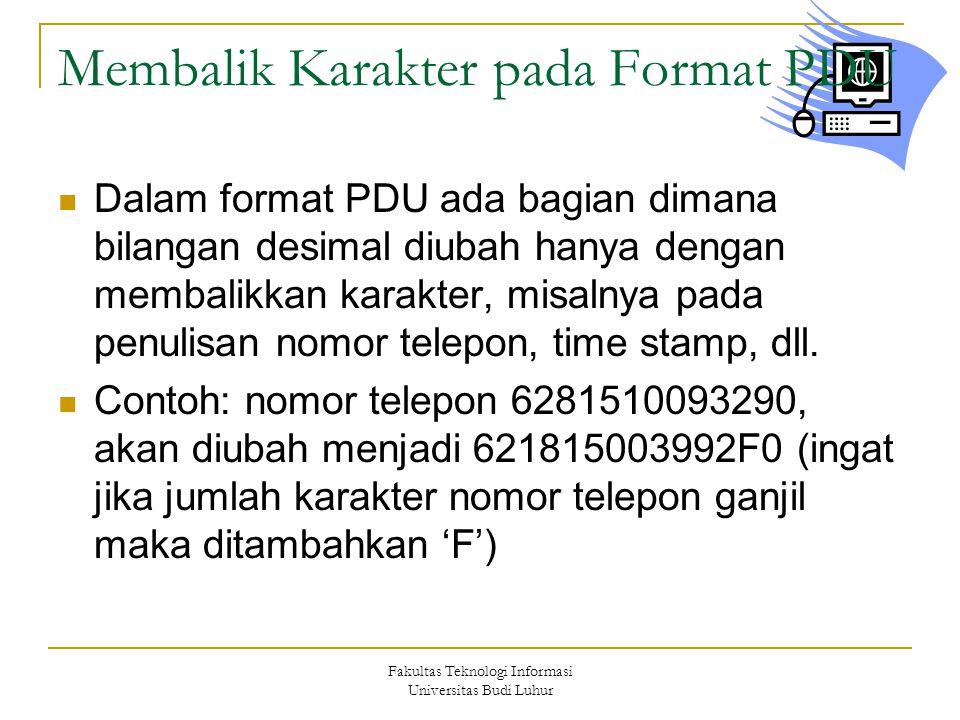 Fakultas Teknologi Informasi Universitas Budi Luhur Membalik Karakter pada Format PDU  Dalam format PDU ada bagian dimana bilangan desimal diubah hanya dengan membalikkan karakter, misalnya pada penulisan nomor telepon, time stamp, dll.