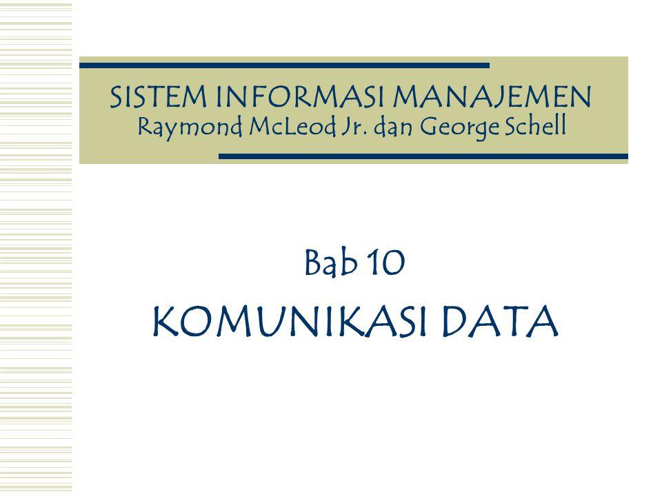 SISTEM INFORMASI MANAJEMEN Raymond McLeod Jr. dan George Schell Bab 10 KOMUNIKASI DATA