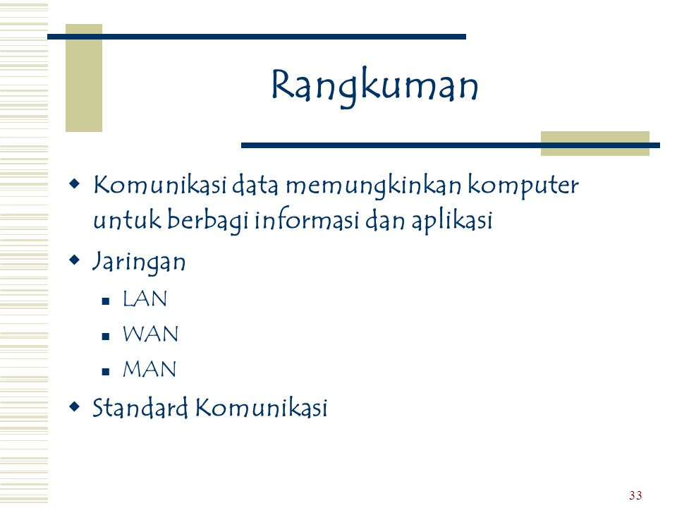 33 Rangkuman  Komunikasi data memungkinkan komputer untuk berbagi informasi dan aplikasi  Jaringan  LAN  WAN  MAN  Standard Komunikasi