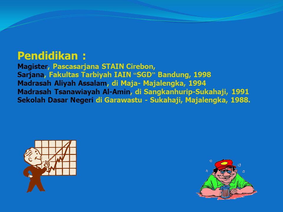 Pendidikan : Magister, Pascasarjana STAIN Cirebon, Sarjana, Fakultas Tarbiyah IAIN SGD Bandung, 1998 Madrasah Aliyah Assalam, di Maja- Majalengka, 1994 Madrasah Tsanawiayah Al-Amin, di Sangkanhurip-Sukahaji, 1991 Sekolah Dasar Negeri di Garawastu - Sukahaji, Majalengka, 1988.