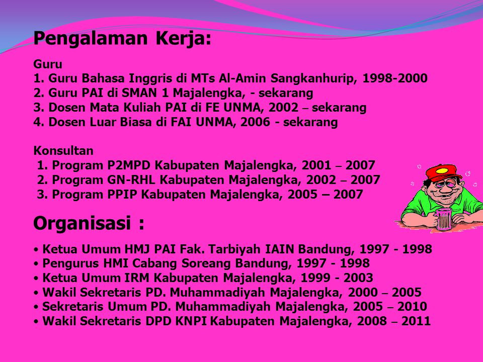 Pengalaman Kerja: Guru 1.Guru Bahasa Inggris di MTs Al-Amin Sangkanhurip, 1998-2000 2.