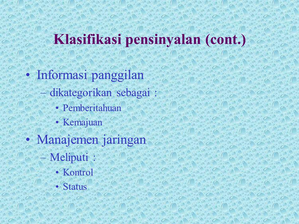 Klasifikasi pensinyalan (cont.) •Informasi panggilan –dikategorikan sebagai : •Pemberitahuan •Kemajuan •Manajemen jaringan –Meliputi : •Kontrol •Statu
