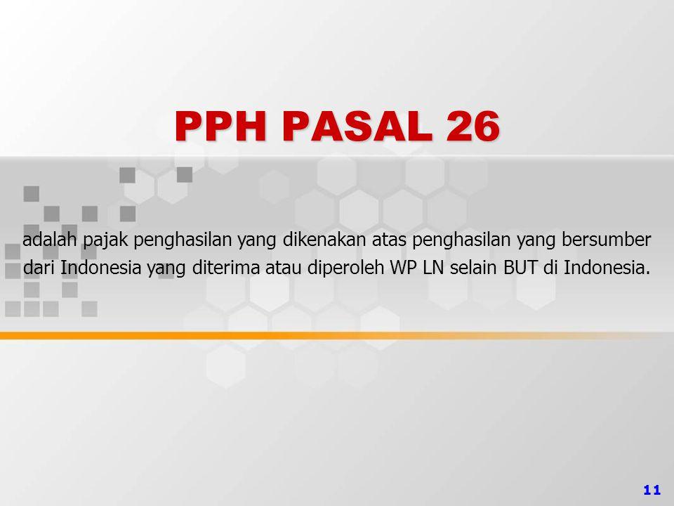 11 PPH PASAL 26 adalah pajak penghasilan yang dikenakan atas penghasilan yang bersumber dari Indonesia yang diterima atau diperoleh WP LN selain BUT d