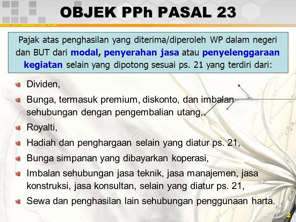 2 OBJEK PPh PASAL 23 Dividen, Bunga, termasuk premium, diskonto, dan imbalan sehubungan dengan pengembalian utang, Royalti, Hadiah dan penghargaan sel
