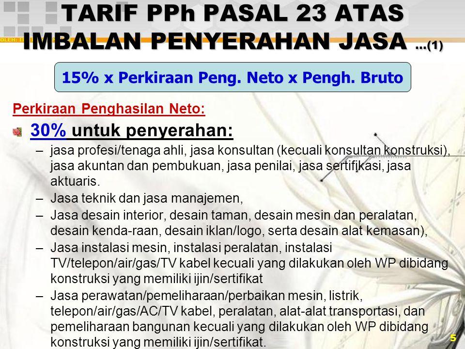 5 TARIF PPh PASAL 23 ATAS IMBALAN PENYERAHAN JASA …(1) Perkiraan Penghasilan Neto: 30% untuk penyerahan: –jasa profesi/tenaga ahli, jasa konsultan (ke