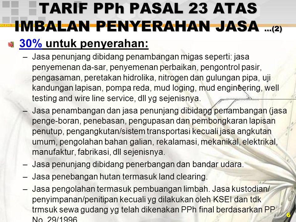 6 TARIF PPh PASAL 23 ATAS IMBALAN PENYERAHAN JASA …(2) 30% untuk penyerahan: –Jasa penunjang dibidang penambangan migas seperti: jasa penyemenan da-sa