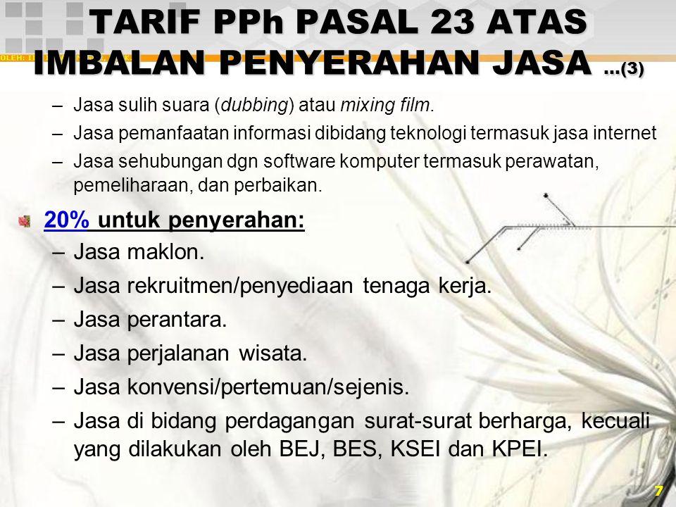 7 TARIF PPh PASAL 23 ATAS IMBALAN PENYERAHAN JASA …(3) –Jasa sulih suara (dubbing) atau mixing film. –Jasa pemanfaatan informasi dibidang teknologi te
