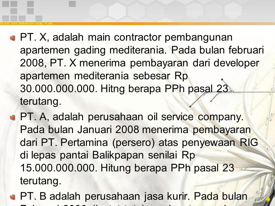 9 PT. X, adalah main contractor pembangunan apartemen gading mediterania. Pada bulan februari 2008, PT. X menerima pembayaran dari developer apartemen