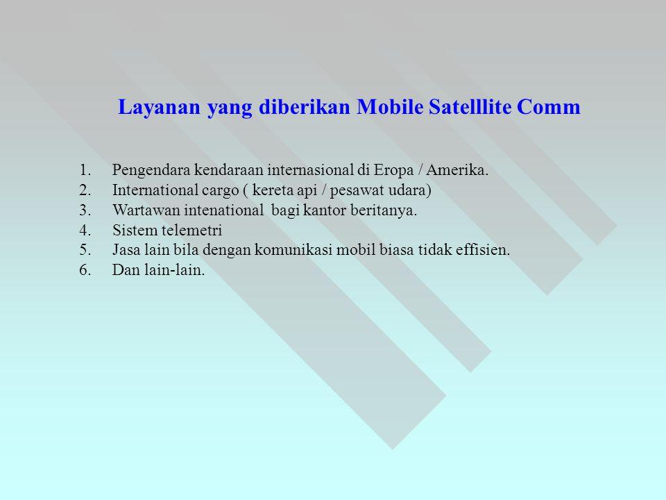 Layanan yang diberikan Mobile Satelllite Comm 1.Pengendara kendaraan internasional di Eropa / Amerika. 2.International cargo ( kereta api / pesawat ud