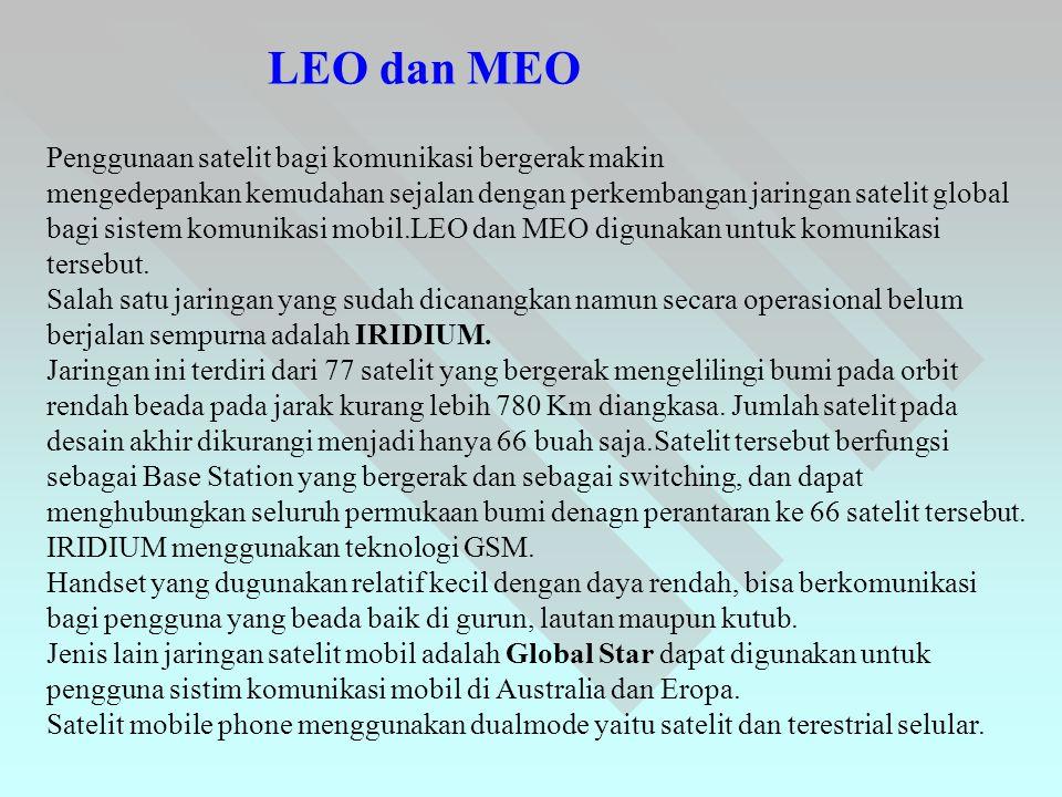 LEO dan MEO Penggunaan satelit bagi komunikasi bergerak makin mengedepankan kemudahan sejalan dengan perkembangan jaringan satelit global bagi sistem