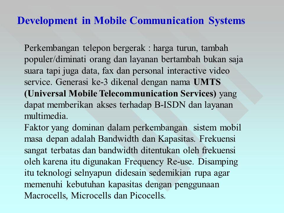 Development in Mobile Communication Systems Perkembangan telepon bergerak : harga turun, tambah populer/diminati orang dan layanan bertambah bukan saj