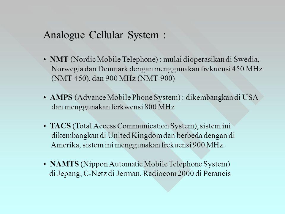 Analogue Cellular System : • NMT (Nordic Mobile Telephone) : mulai dioperasikan di Swedia, Norwegia dan Denmark dengan menggunakan frekuensi 450 MHz (