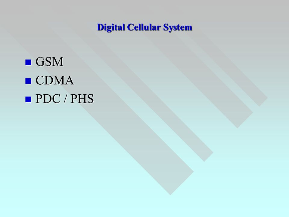 Digital Cellular System  GSM  CDMA  PDC / PHS