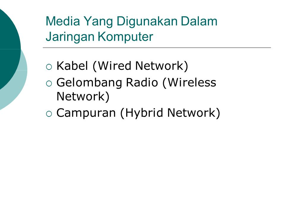 Jaringan Dengan Kabel (Wired Network)  Seluruh perangkat dalam jaringan dihubungkan dengan kabel  Koneksi relatif lebih stabil  Relatif lebih sulit dilakukan bila bangunan memiliki ruangan terpisah, atau menghubungkan dua bangunan yang terpisah