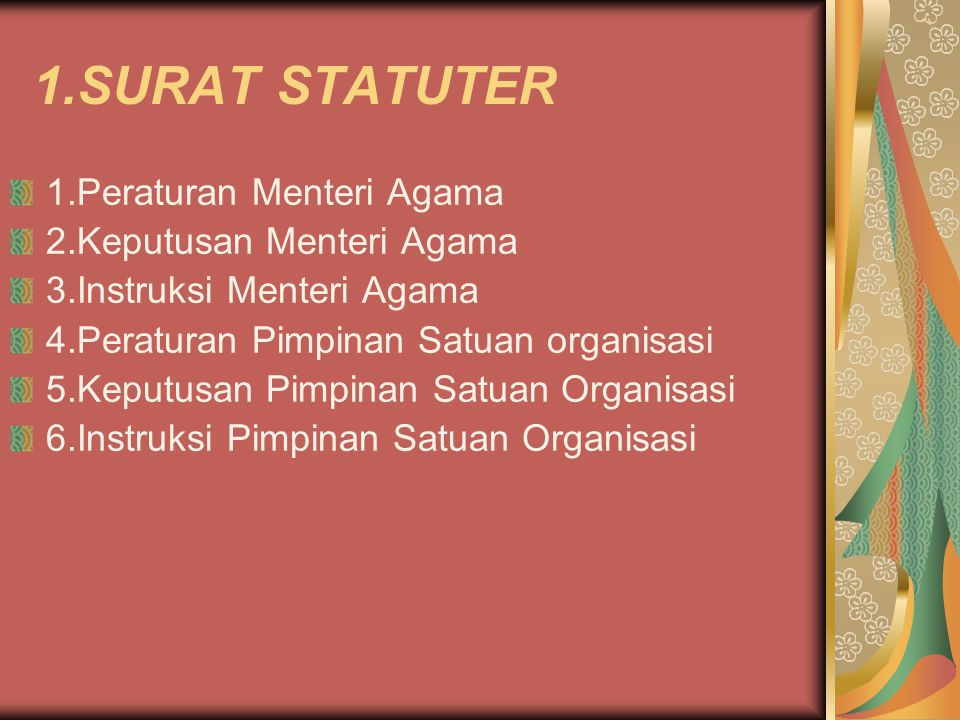 1.SURAT STATUTER 1.Peraturan Menteri Agama 2.Keputusan Menteri Agama 3.Instruksi Menteri Agama 4.Peraturan Pimpinan Satuan organisasi 5.Keputusan Pimp