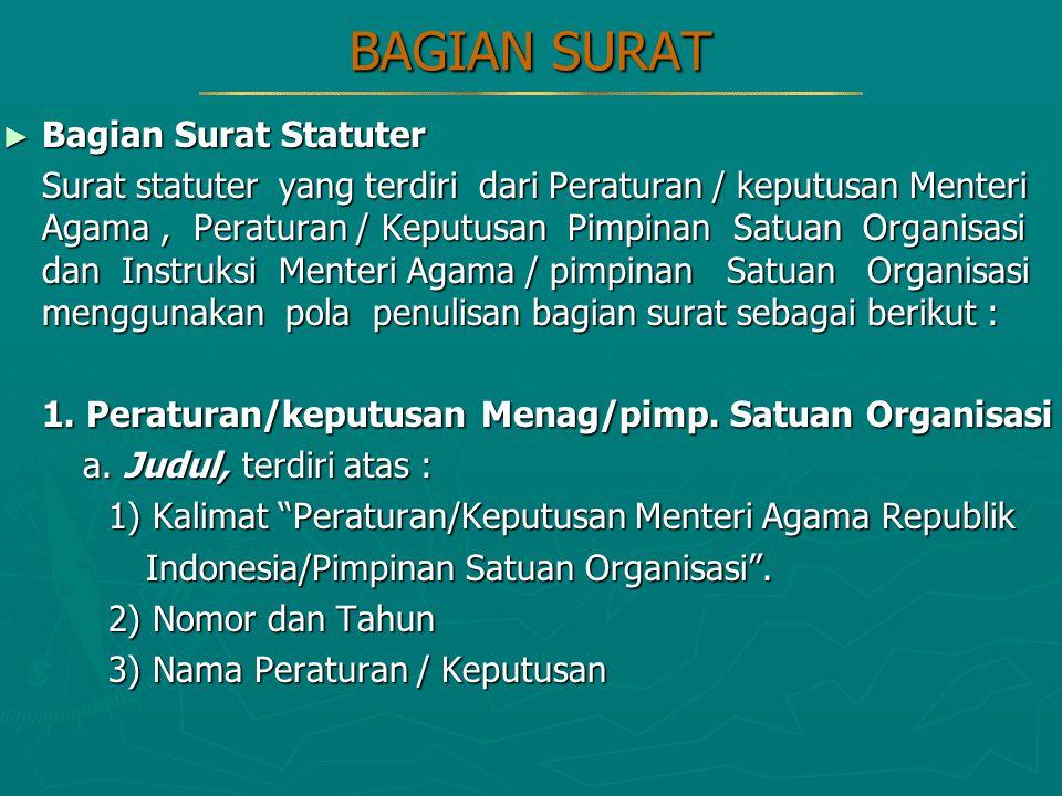 BAGIAN SURAT ► Bagian Surat Statuter Surat statuter yang terdiri dari Peraturan / keputusan Menteri Agama, Peraturan / Keputusan Pimpinan Satuan Organ