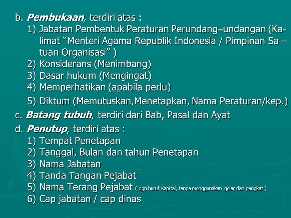 """b. Pembukaan, terdiri atas : 1) Jabatan Pembentuk Peraturan Perundang–undangan (Ka- limat """"Menteri Agama Republik Indonesia / Pimpinan Sa – tuan Organ"""