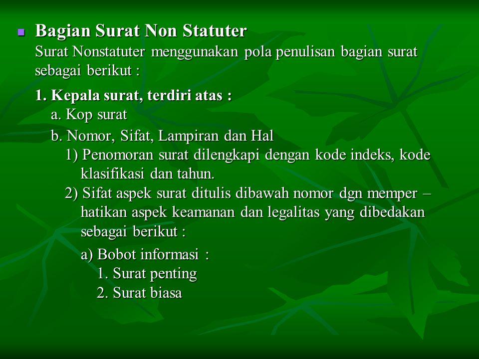 BBBBagian Surat Non Statuter Surat Nonstatuter menggunakan pola penulisan bagian surat sebagai berikut : 1. Kepala surat, terdiri atas : a. Kop su